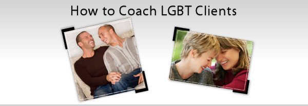 How to Coach Lesbian, Gay, Bi-Sexual and Transgender (LGBT) Clients